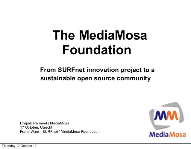 The MediaMosa Foundation From SURFnet innovation project to a sustainable open source community  Drupalcafe meets MediaMos...