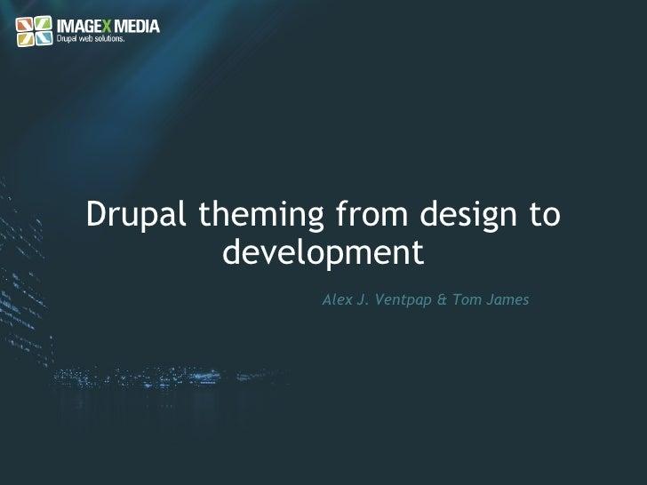 Drupal theming from design to development Alex J. Ventpap & Tom James