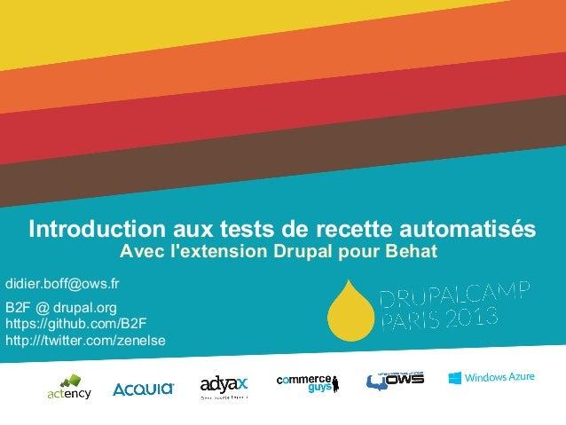 Drupal camp paris 2013: présentation de Behat, Mink et Drupal extension