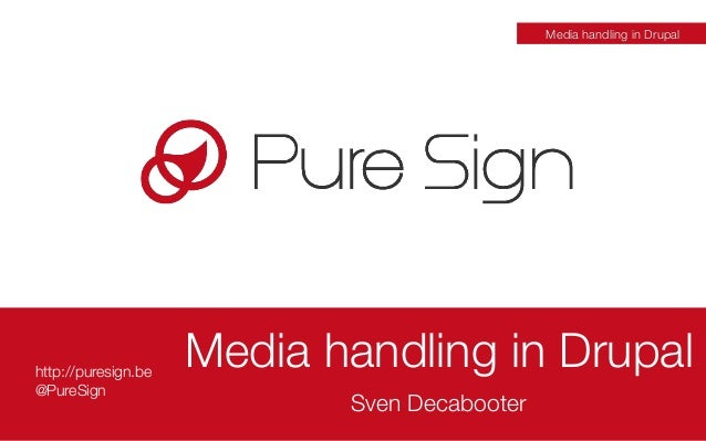 http://puresign.be @PureSign Media handling in Drupal Sven Decabooter Media handling in Drupal
