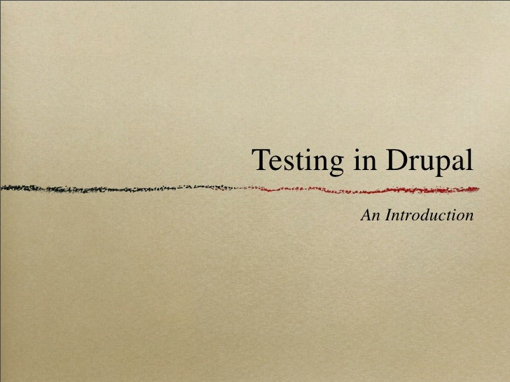 Testing in Drupal         An Introduction