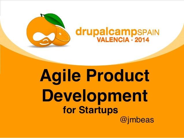 Agile Product Development for Startups @jmbeas