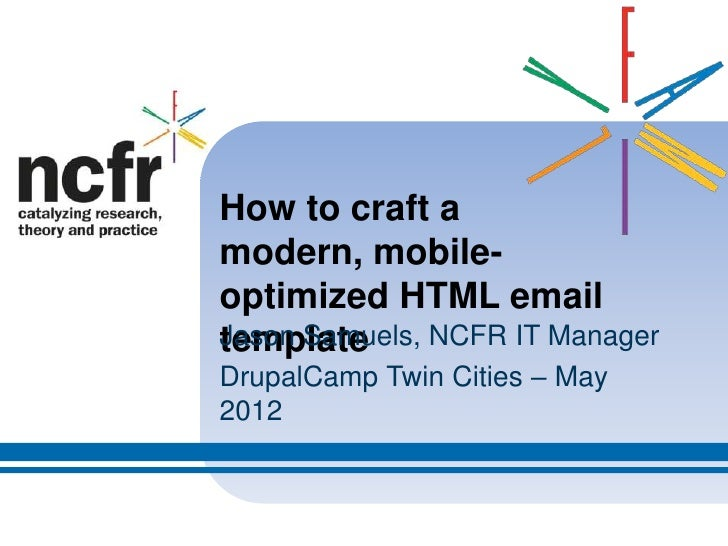 How to craft amodern, mobile-optimized HTML emailJason Samuels, NCFR IT ManagertemplateDrupalCamp Twin Cities – May2012