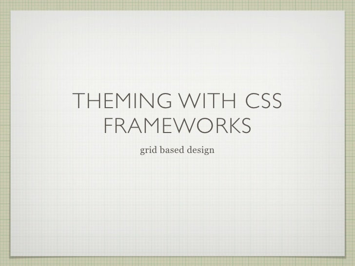 THEMING WITH CSS   FRAMEWORKS      grid based design