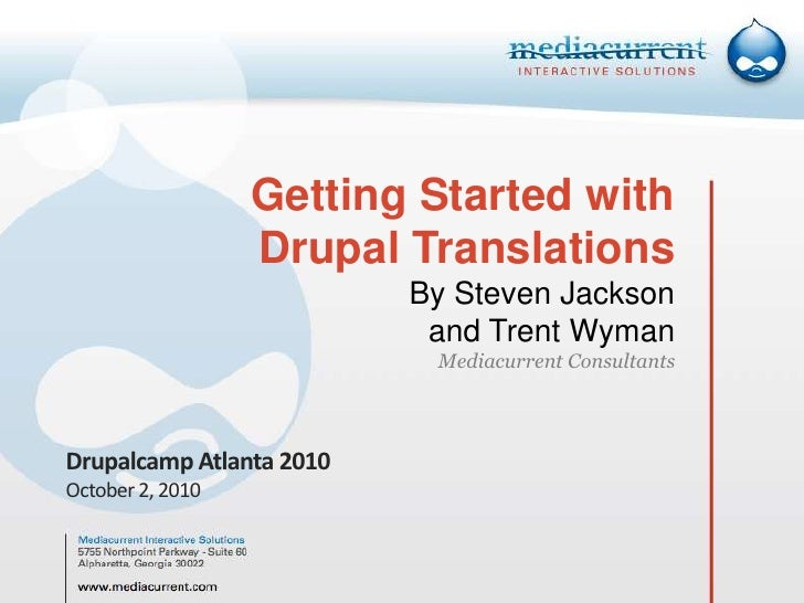 Getting Started withDrupal TranslationsBy Steven Jacksonand Trent WymanMediacurrent Consultants<br />Drupalcamp Atlanta 20...