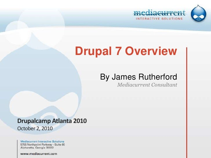 Drupal 7 OverviewBy James RutherfordMediacurrent Consultant<br />Drupalcamp Atlanta 2010<br />October 2, 2010<br />