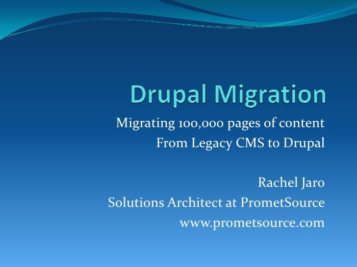 Migrating 100,000 pages of content       From Legacy CMS to Drupal                          Rachel JaroSolutions Architect...