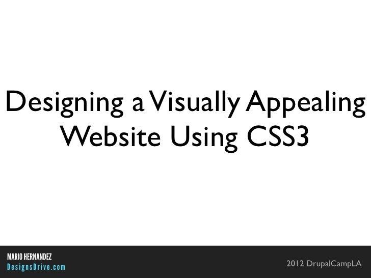Designing a Visually Appealing    Website Using CSS3MARIO HERNANDEZDesignsDrive.com       2012 DrupalCampLA