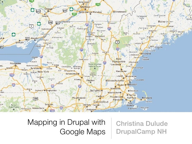 Mapping in Drupal with   Christina Dulude        Google Maps      DrupalCamp NH