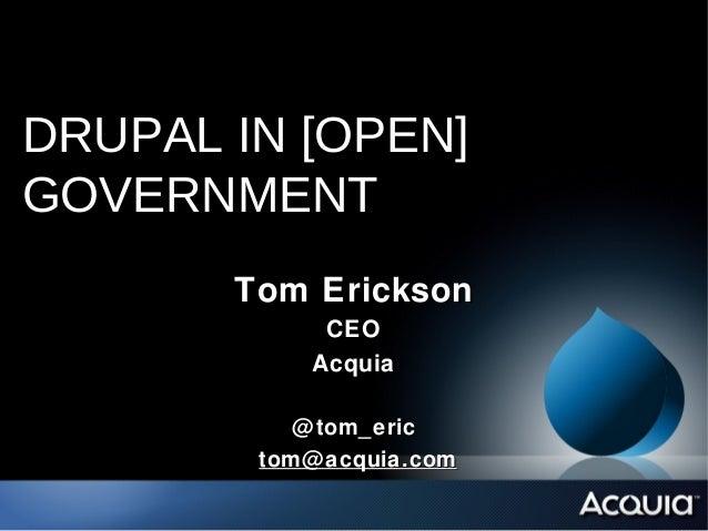 DRUPAL IN [OPEN]GOVERNMENT       Tom Erickson             CEO            Acquia           @ tom_eric        tom@ acquia.com