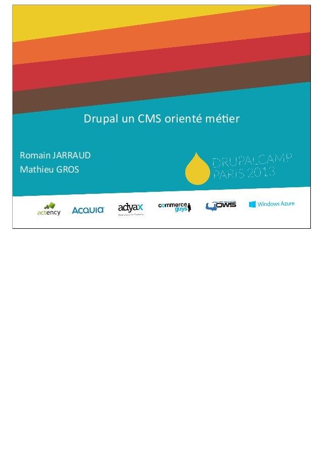 DrupalCamp Paris 2013 - Drupal un cms oriente metier