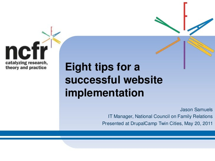 Eight tips for a successful website implementation<br />Jason Samuels<br />IT Manager, National Council on Family Relation...