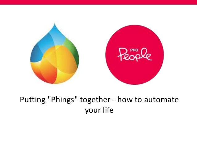 "Putting ""Phings"" together - how to automate your life"