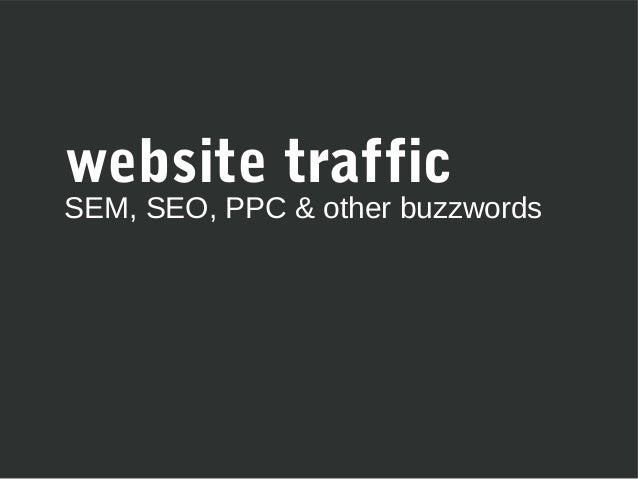website trafficSEM, SEO, PPC & other buzzwords