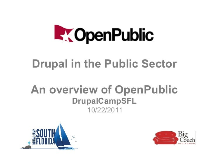 Drupal in the Public SectorAn overview of OpenPublic       DrupalCampSFL          10/22/2011