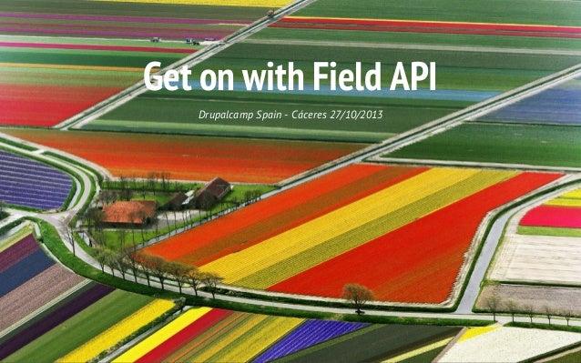 Get on with Field API Drupalcamp Spain - Cáceres 27/10/2013