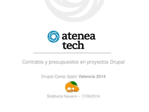 Contratos y presupuestos en proyectos Drupal Drupal Camp Spain Valencia 2014 Siddharta Navarro – 17/06/2014