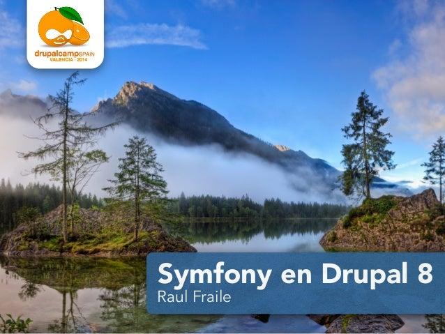 Symfony en Drupal 8 Raul Fraile