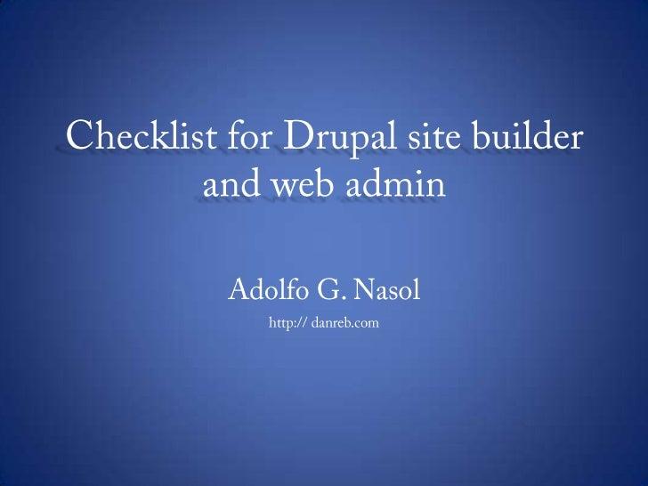 Checklist for Drupal site builder and web admin<br />Adolfo G. Nasol<br />http:// danreb.com<br />