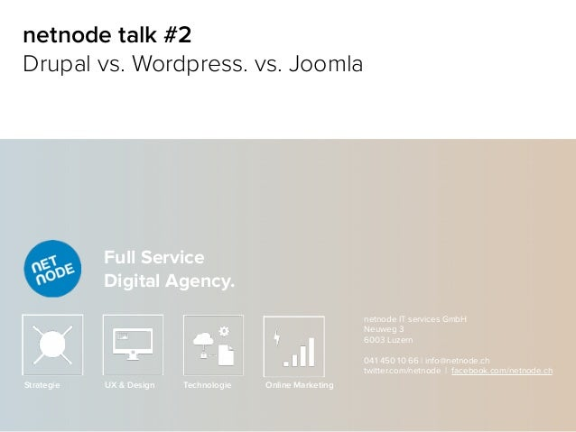Full Service Digital Agency. Strategie UX & Design Technologie Online Marketing netnode talk #2 Drupal vs. Wordpress. vs. ...