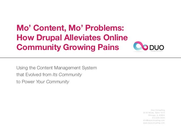 Mo' Content, Mo' Problems:How Drupal Alleviates OnlineCommunity Growing Pains                     DUO                     ...