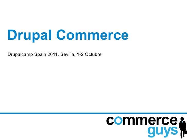 Drupal CommerceDrupalcamp Spain 2011, Sevilla, 1-2 Octubre