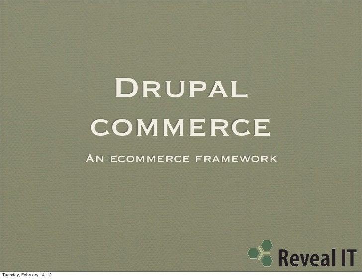 Drupal                           commerce                           An ecommerce frameworkTuesday, February 14, 12