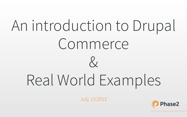 An introduction to Drupal Commerce & Real World Examples July 13 2013