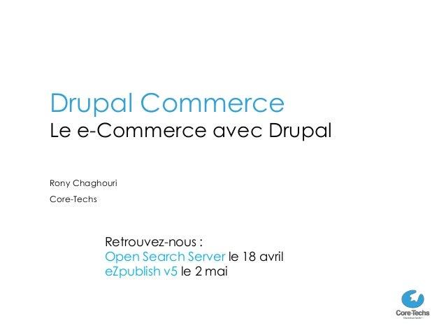 Drupal CommerceLe e-Commerce avec DrupalRony ChaghouriCore-Techs             Retrouvez-nous :             Open Search Serv...