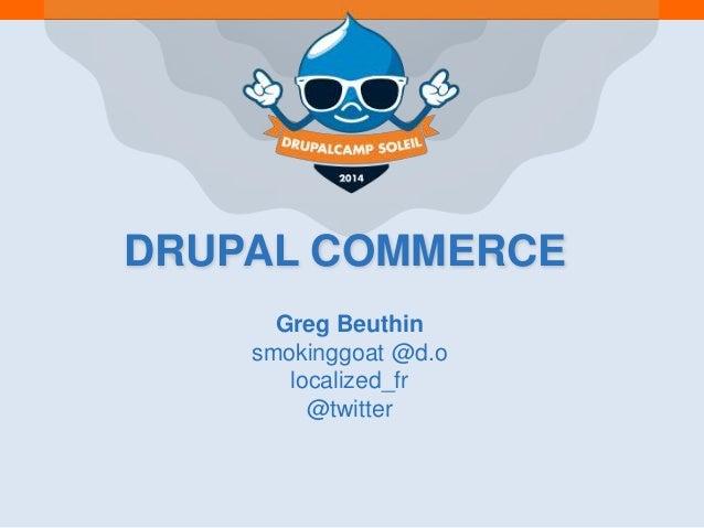 DRUPAL COMMERCE Greg Beuthin smokinggoat @d.o localized_fr @twitter