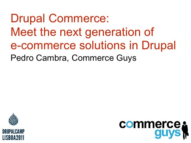 Drupal Commerce:Meet the next generation ofe-commerce solutions in DrupalPedro Cambra, Commerce Guys