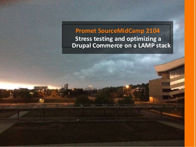 Promet SourceMidCamp 2104 Stress testing and optimizing a Drupal Commerce on a LAMP stack