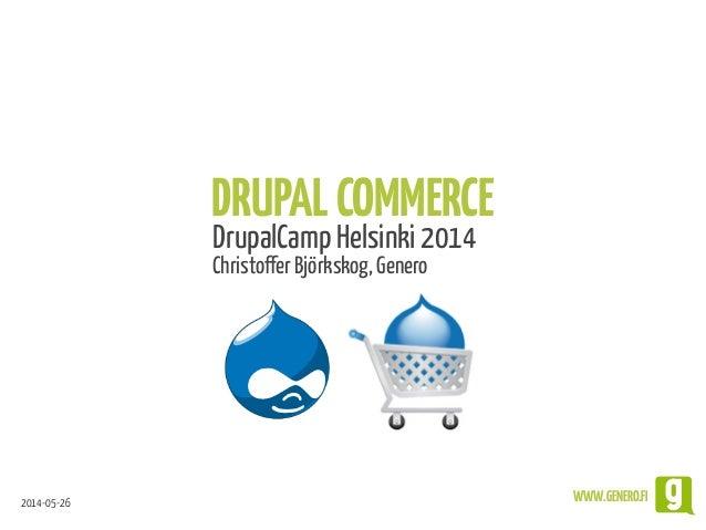 2014-05-26 WWW.GENERO.FI DRUPALCOMMERCE DrupalCamp Helsinki 2014 Christoffer Björkskog, Genero