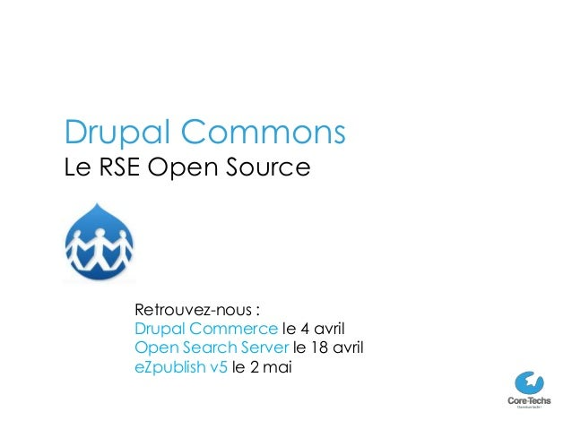 Drupal CommonsLe RSE Open Source     Retrouvez-nous :     Drupal Commerce le 4 avril     Open Search Server le 18 avril   ...