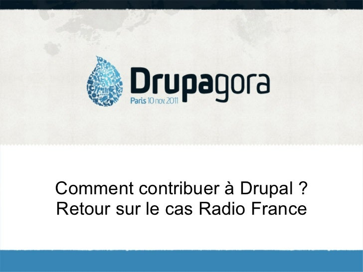 Comment contribuer à Drupal ?Retour sur le cas Radio France