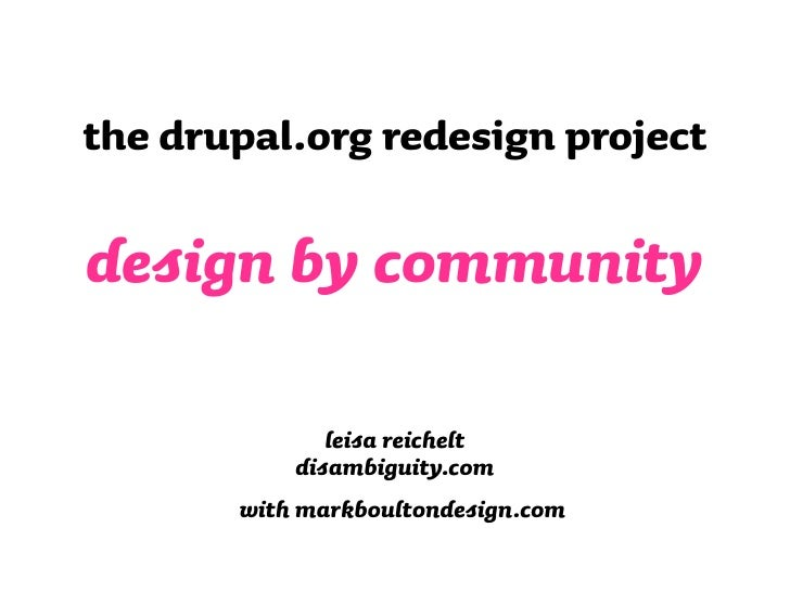 the drupal.org redesign project  design by community                 leisa reichelt             disambiguity.com        wi...