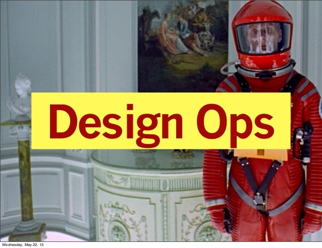 Design Ops Wednesday, May 22, 13