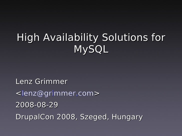 High Availability Solutions for            MySQL   Lenz Grimmer <lenz@grimmer.com> 2008-08-29 DrupalCon 2008, Szeged, Hung...