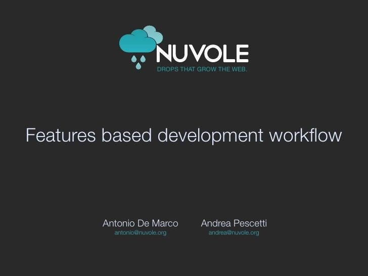 Features based development workflow            Antonio De Marco       Andrea Pescetti           antonio@nuvole.org    andre...