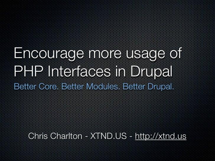 DrupalCon Developer Summit 2010 lightning slides: Encourage usage of PHP Interfaces In Drupal