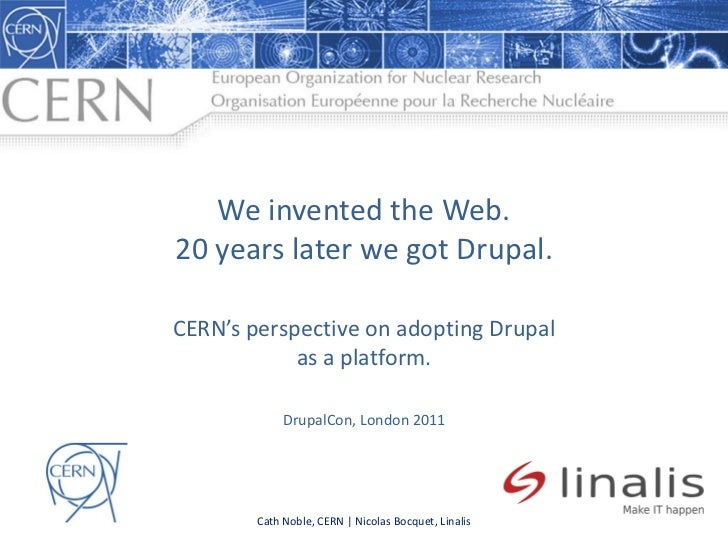 We invented the Web.20 years later we got Drupal.CERN's perspective on adopting Drupal            as a platform.          ...