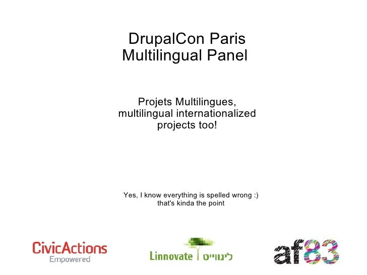 DrupalCon Paris Multilingual Panel  Projets Multilingues, multilingual internationalized projects too! Yes, I know everyth...