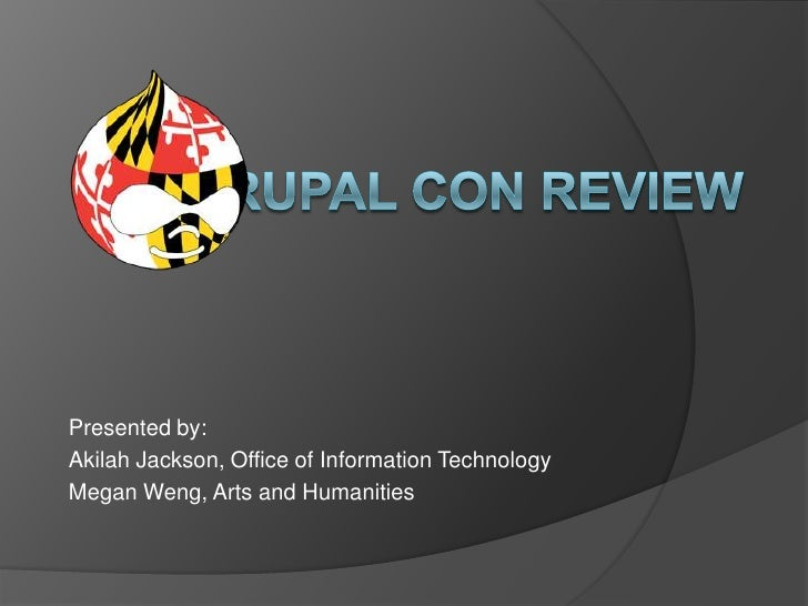 Drupal Con Review<br />Presented by:<br />Akilah Jackson, Office of Information Technology <br />Megan Weng, Arts and Huma...