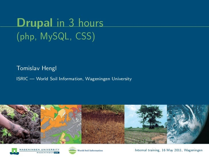 Drupal in 3 hours(php, MySQL, CSS)Tomislav HenglISRIC — World Soil Information, Wageningen University                     ...