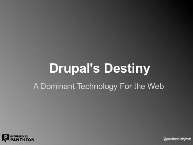 Drupals DestinyA Dominant Technology For the Web                                @outlandishjosh