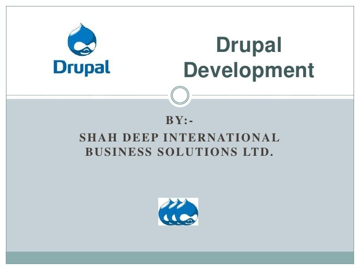 Drupal                     Development                   B Y: -S H A H D E E P I N T E R N AT I O N A L B U S I N E S S S ...