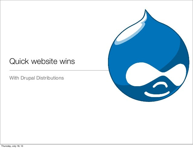 Quick website wins With Drupal Distributions Thursday, July 18, 13