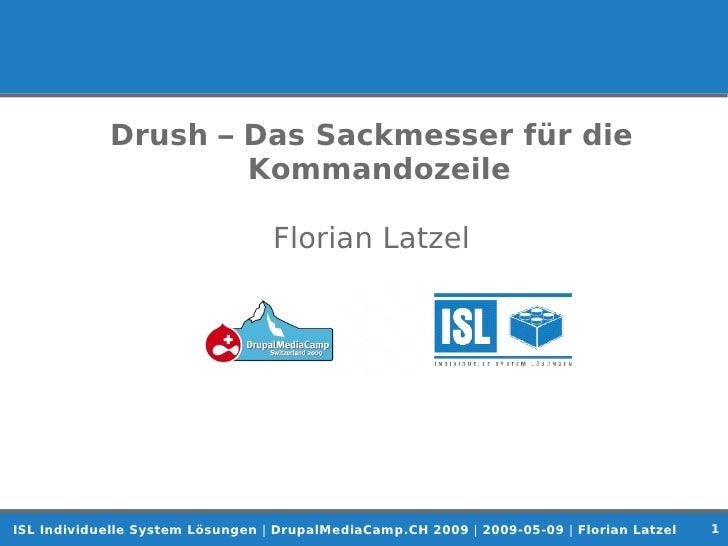 Drush – Das Sackmesser für die                     Kommandozeile                                    Florian Latzel        ...