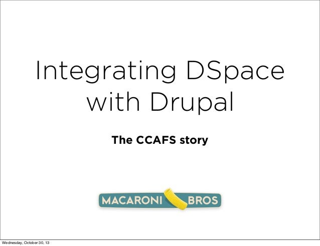 Integrating DSpace with Drupal The CCAFS story  Wednesday, October 30, 13