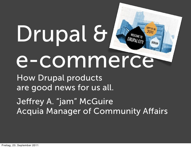 "Drupal &          e-commerce          How Drupal products          are good news for us all.          Jeffrey A. ""jam"" McGu..."